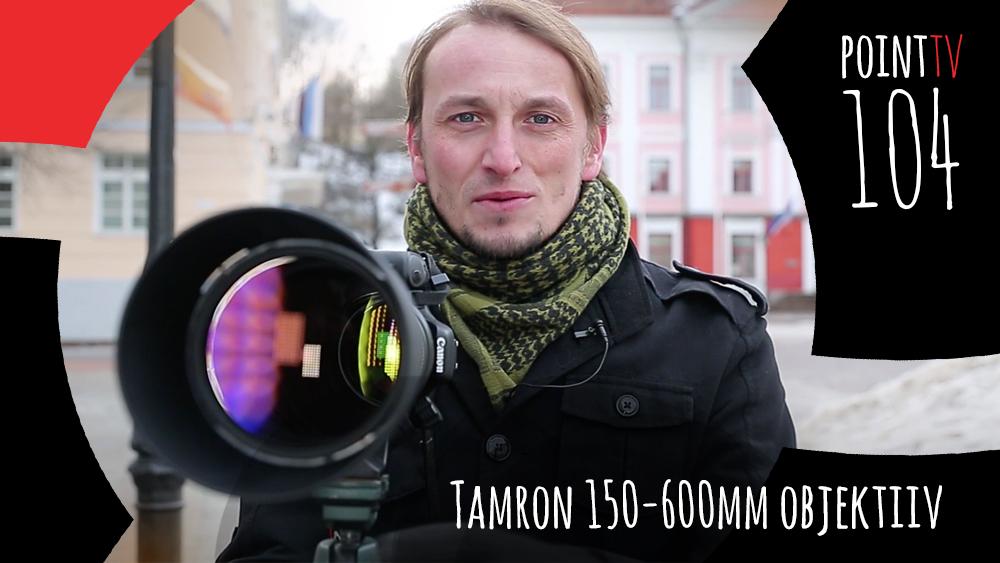 Point TV 104. Tamron 150-600mm objektiiv