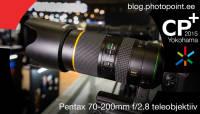 CP+ 2015: Käed küljes – Pentax 70-200mm f/2.8 teleobjektiiv