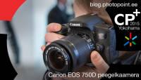 Käed küljes: Canon EOS 750D peegelkaamera CP+ fotomessil