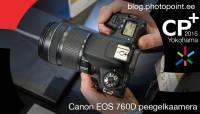 Käed küljes: Canon EOS 760D peegelkaamera CP+ fotomessil