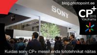 CP+ 2015: Kuidas Sony CP+ messil enda fototehnikat näitas