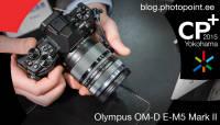 CP+ 2015: Käed küljes - Olympus OM-D E-M5 Mark II hübriidkaamera