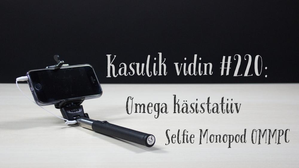 Kasulik vidin #220: Omega käsistatiiv Selfie Monopod OMMPC