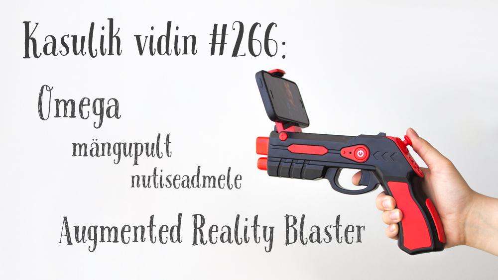 Kasulik vidin #266: Omega mängupult nutiseadmele Augmented Reality Blaster