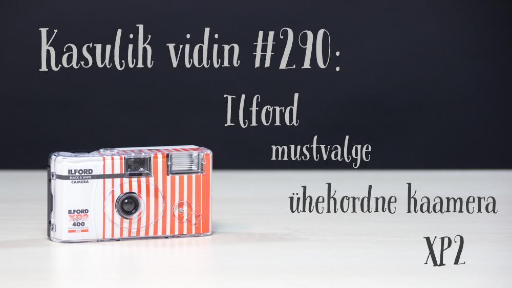 Kasulik vidin #290: Ilford mustvalge ühekordne kaamera XP2 400/27