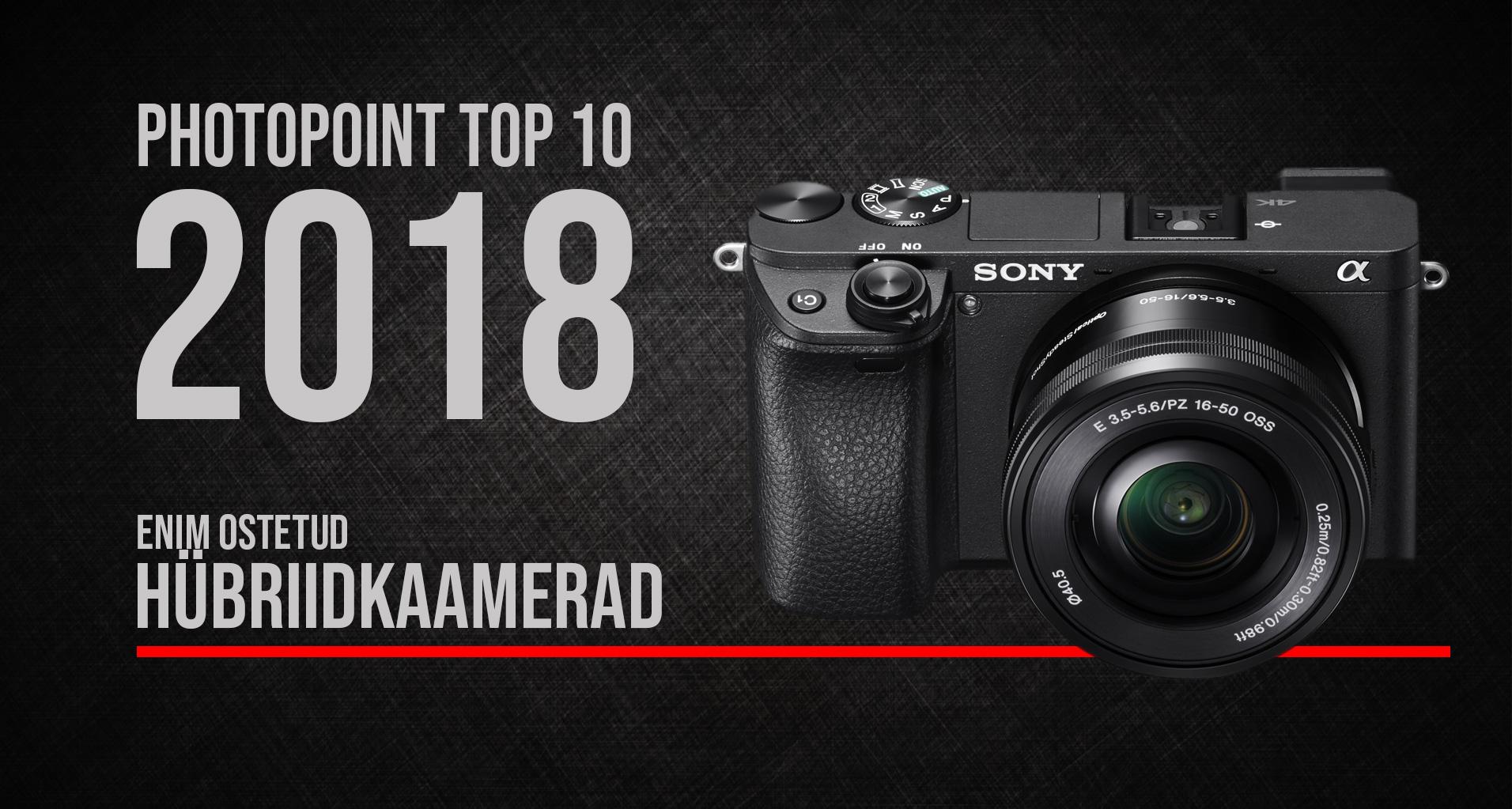 Photopointi TOP 10 – enim ostetud hübriidkaamerad aastal 2018