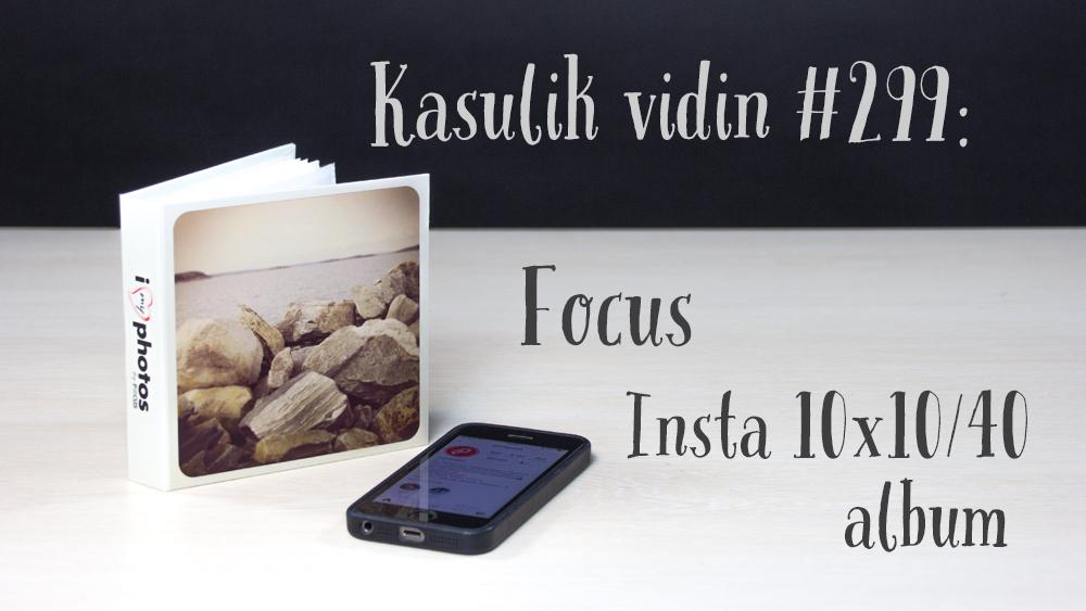 Kasulik vidin #299: Focus album Insta 10x10/40