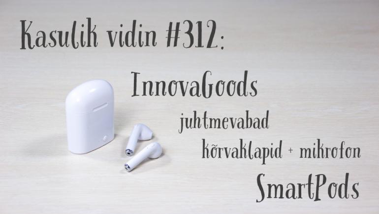 Kasulik vidin #312: InnovaGoods juhtmevabad kõrvaklapid + mikrofon SmartPods