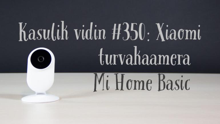 Kasulik vidin #350: Xiaomi turvakaamera Mi Home Basic