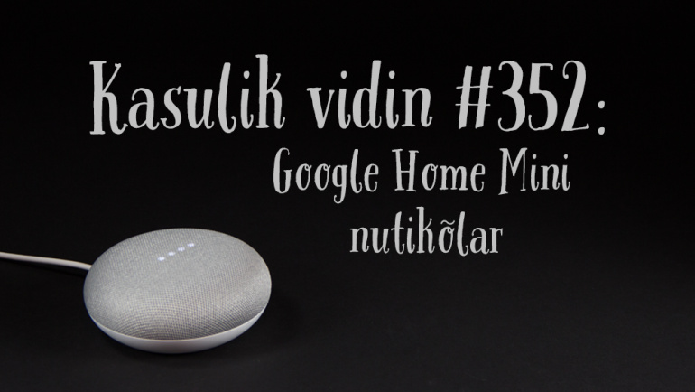 Kasulik vidin #352: Google Home Mini nutikõlar